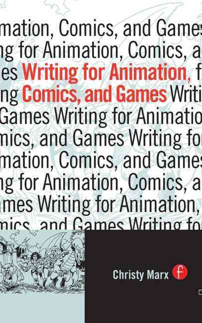 Writing for Animation, Comics, And Games By Marx, Christy